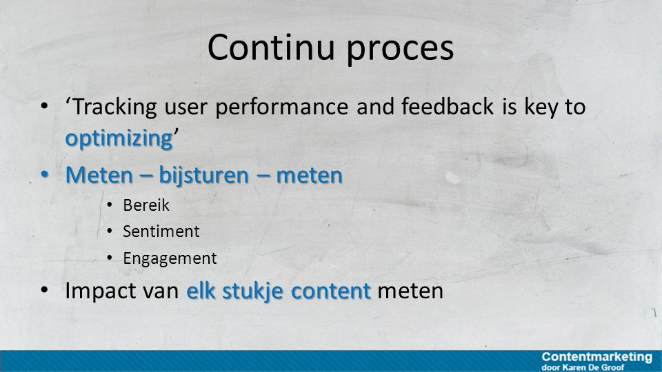 Continu proces 'Tracking user performance and feedback is key to optimizing' Meten – bijsturen – meten.