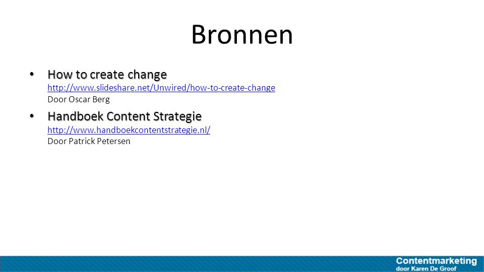 Bronnen How to create change http://www.slideshare.net/Unwired/how-to-create-change Door Oscar Berg.