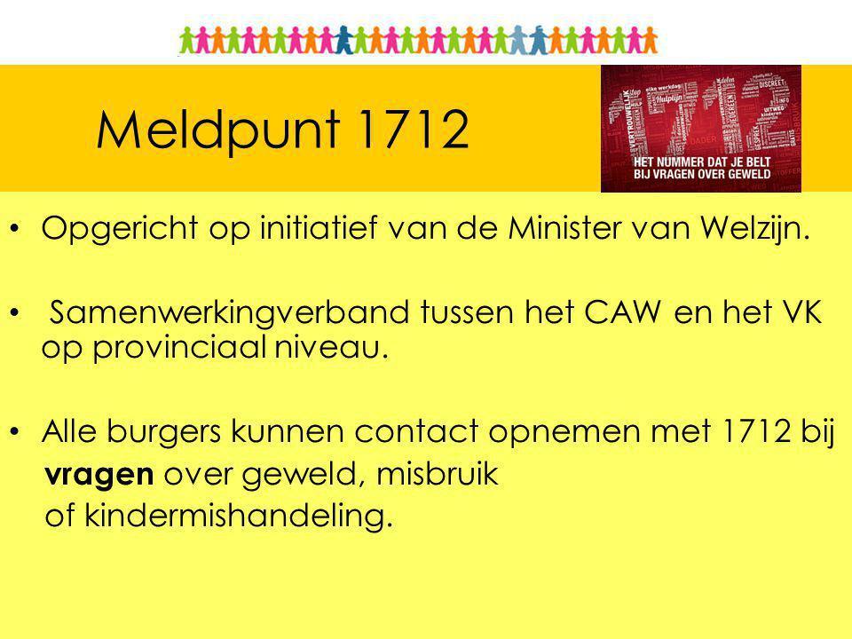 Meldpunt 1712 Opgericht op initiatief van de Minister van Welzijn.