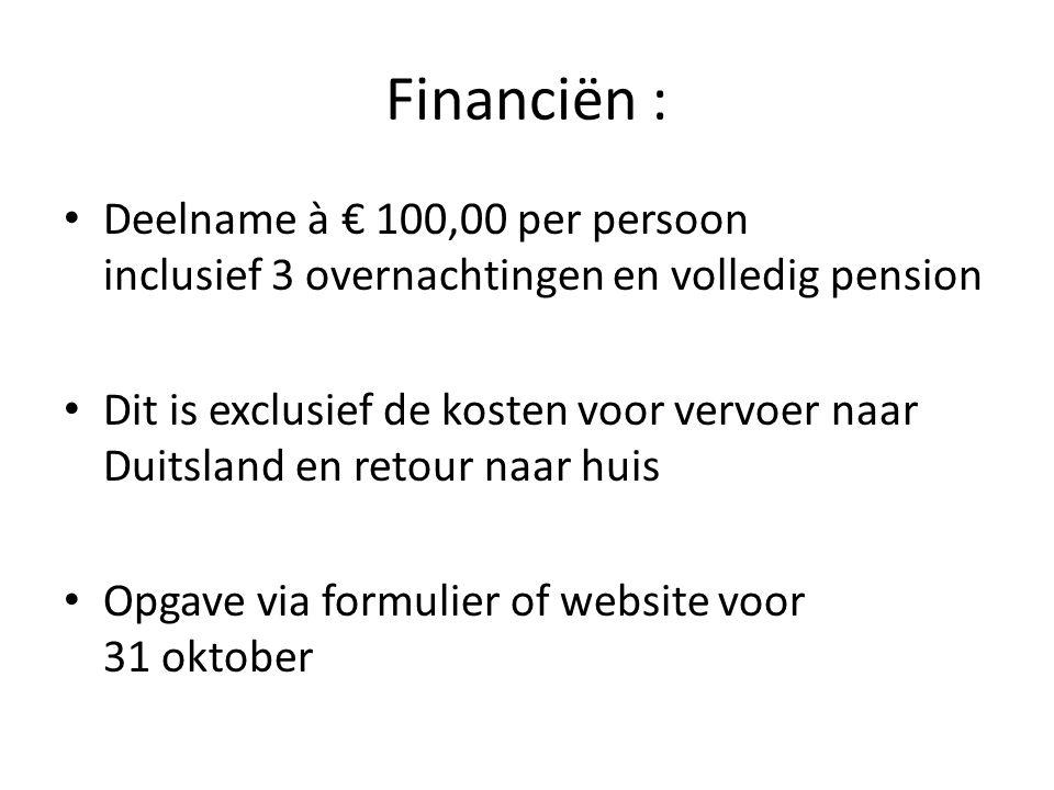 Financiën : Deelname à € 100,00 per persoon inclusief 3 overnachtingen en volledig pension.