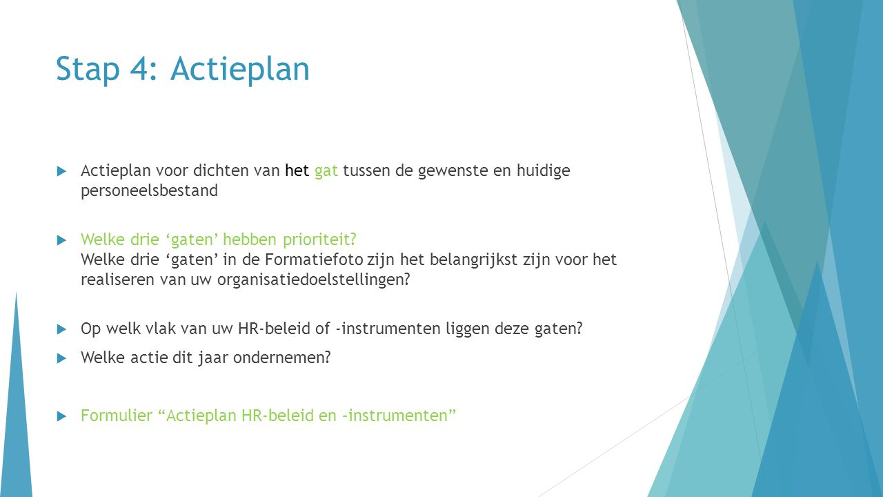Stap 4: Actieplan Actieplan voor dichten van het gat tussen de gewenste en huidige personeelsbestand.