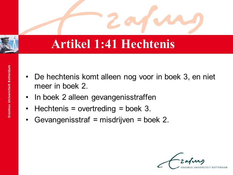 Artikel 1:41 Hechtenis De hechtenis komt alleen nog voor in boek 3, en niet meer in boek 2. In boek 2 alleen gevangenisstraffen.