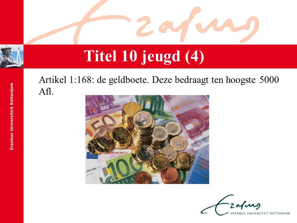 Titel 10 jeugd (4) Artikel 1:168: de geldboete. Deze bedraagt ten hoogste 5000 Afl.