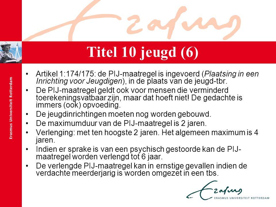 Titel 10 jeugd (6) Artikel 1:174/175: de PIJ-maatregel is ingevoerd (Plaatsing in een Inrichting voor Jeugdigen), in de plaats van de jeugd-tbr.