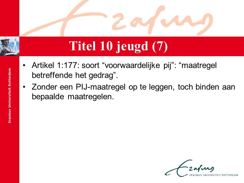Titel 10 jeugd (7) Artikel 1:177: soort voorwaardelijke pij : maatregel betreffende het gedrag .