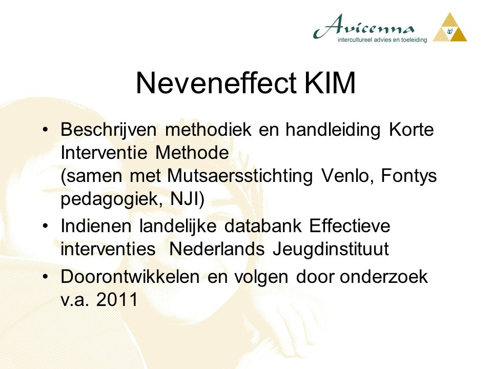 Neveneffect KIM Beschrijven methodiek en handleiding Korte Interventie Methode (samen met Mutsaersstichting Venlo, Fontys pedagogiek, NJI)