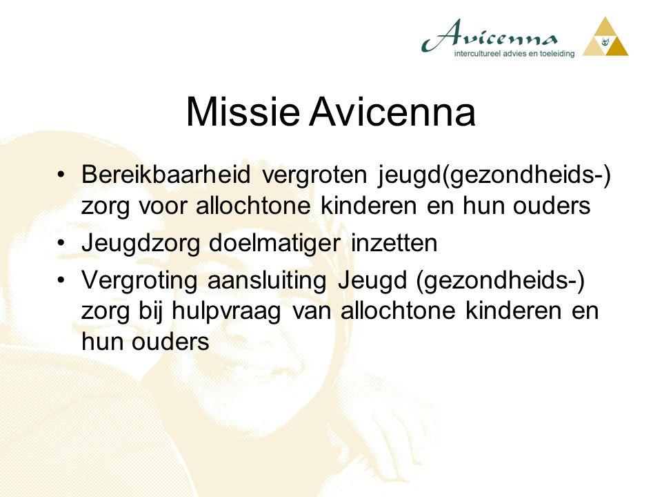 Missie Avicenna Bereikbaarheid vergroten jeugd(gezondheids-) zorg voor allochtone kinderen en hun ouders.