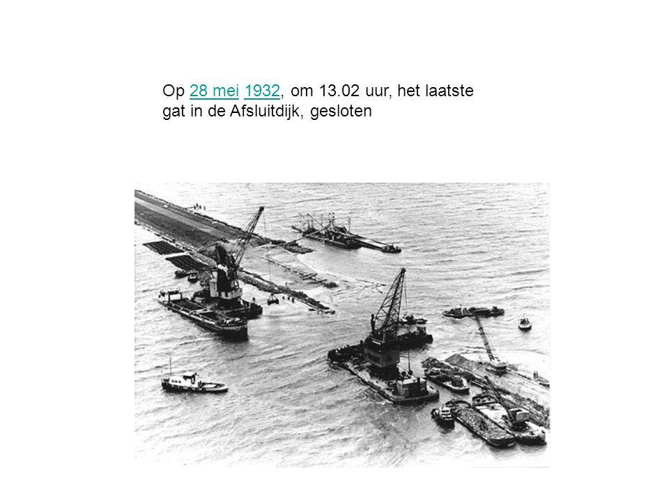 Op 28 mei 1932, om 13.02 uur, het laatste gat in de Afsluitdijk, gesloten