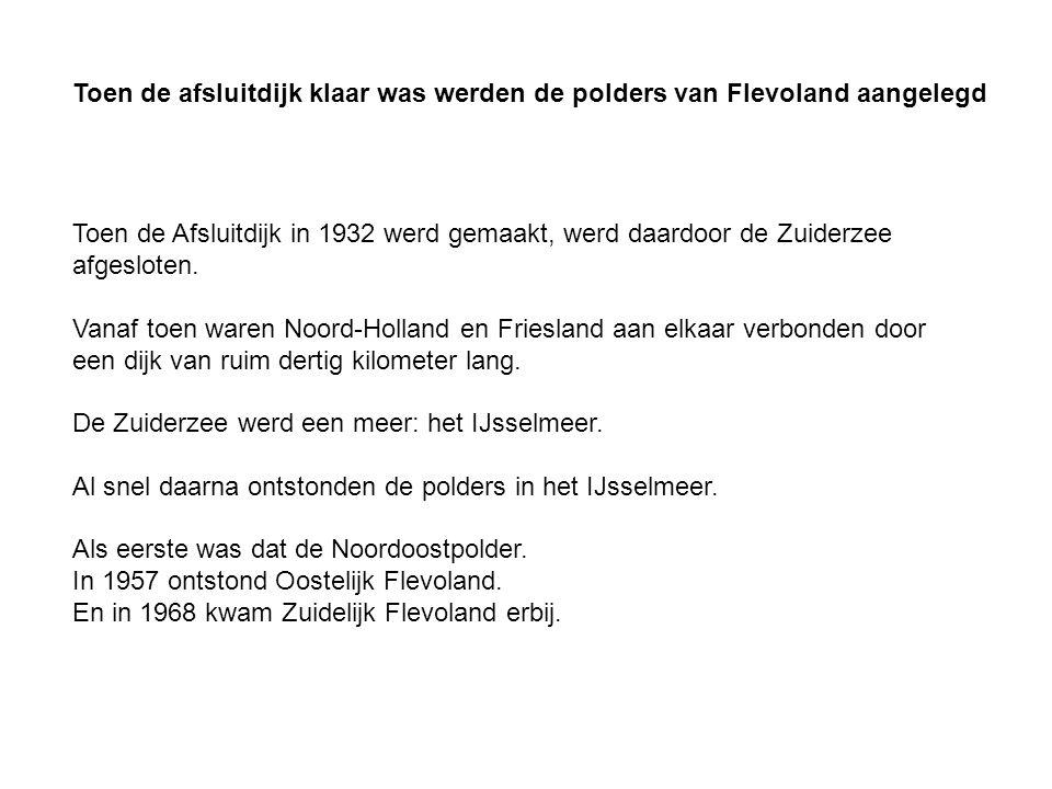 Toen de afsluitdijk klaar was werden de polders van Flevoland aangelegd