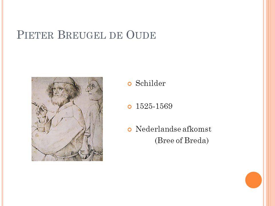 Pieter Breugel de Oude Schilder 1525-1569 Nederlandse afkomst