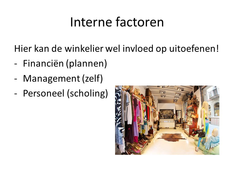 Interne factoren Hier kan de winkelier wel invloed op uitoefenen!