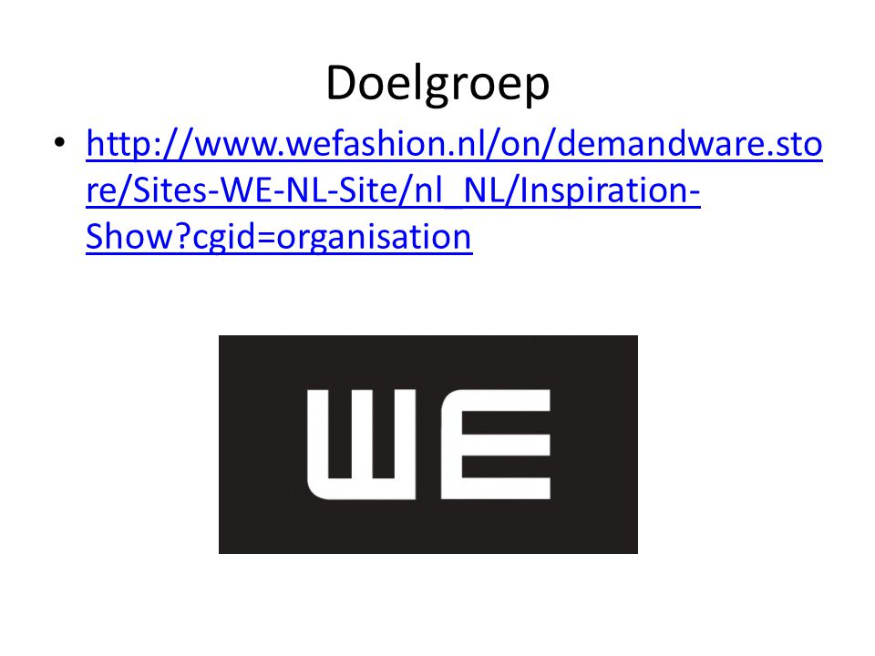 Doelgroep http://www.wefashion.nl/on/demandware.store/Sites-WE-NL-Site/nl_NL/Inspiration-Show cgid=organisation.