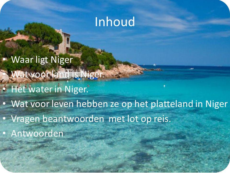 Inhoud Waar ligt Niger Wat voor land is Niger. Het water in Niger.