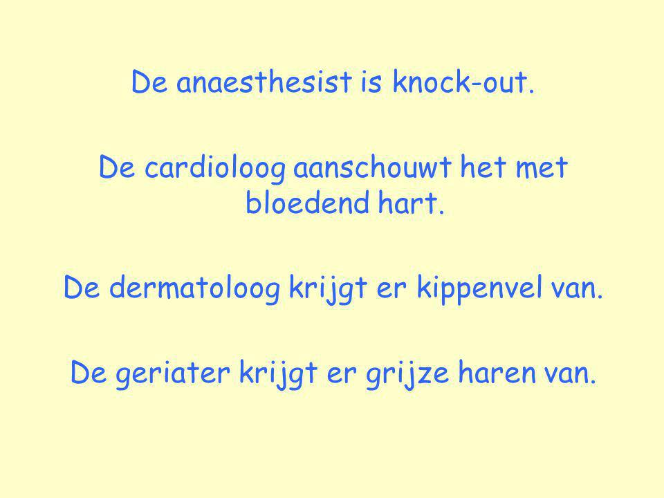 De anaesthesist is knock-out.