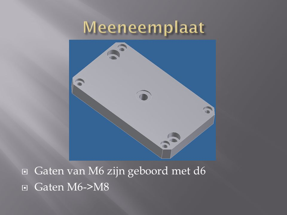 Meeneemplaat Gaten van M6 zijn geboord met d6 Gaten M6->M8