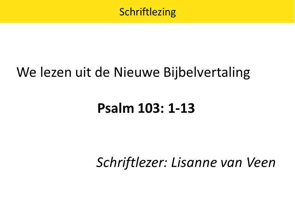 We lezen uit de Nieuwe Bijbelvertaling Psalm 103: 1-13