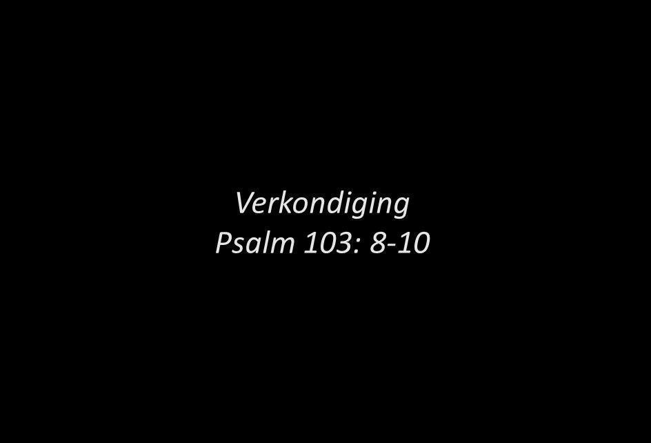 Verkondiging Psalm 103: 8-10 Preek