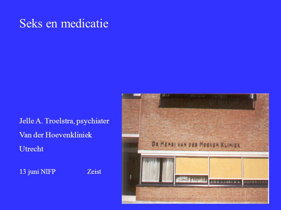 Seks en medicatie Jelle A. Troelstra, psychiater Van der Hoevenkliniek
