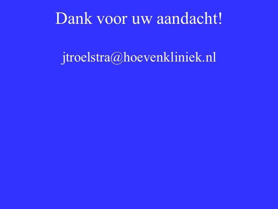 Dank voor uw aandacht! jtroelstra@hoevenkliniek.nl