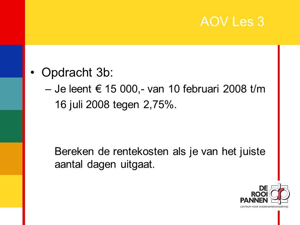 AOV Les 3 Opdracht 3b: Je leent € 15 000,- van 10 februari 2008 t/m