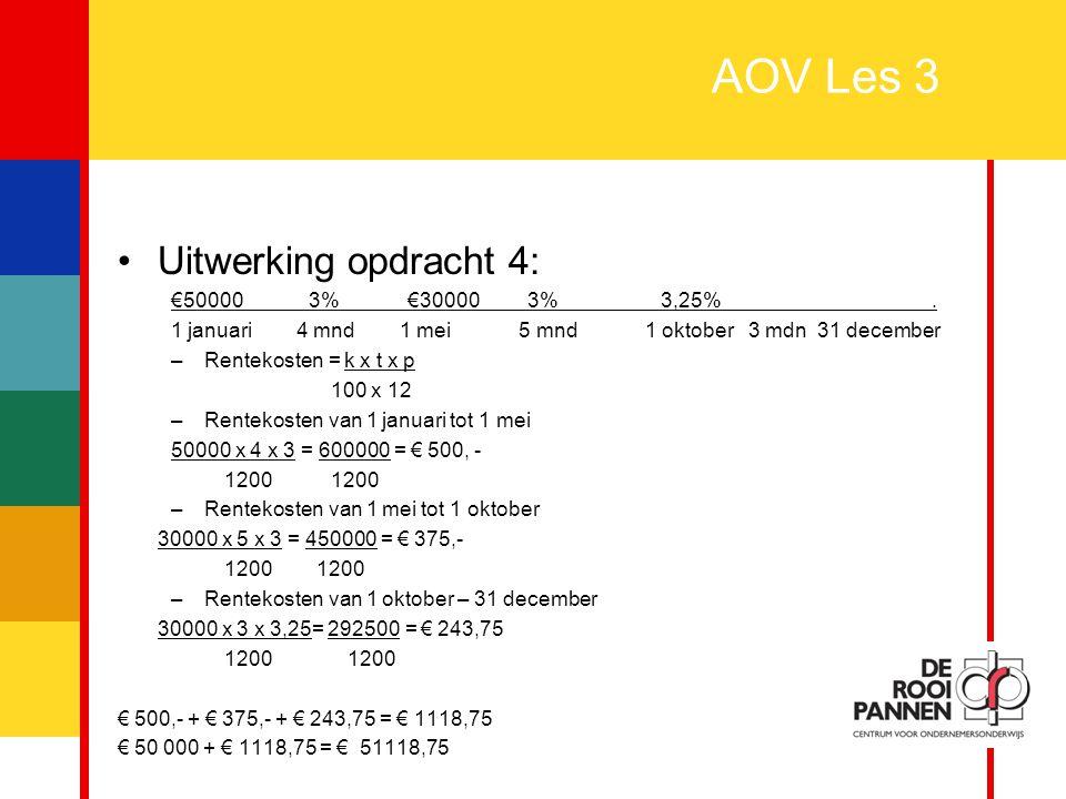 AOV Les 3 Uitwerking opdracht 4: €50000 3% €30000 3% 3,25% .