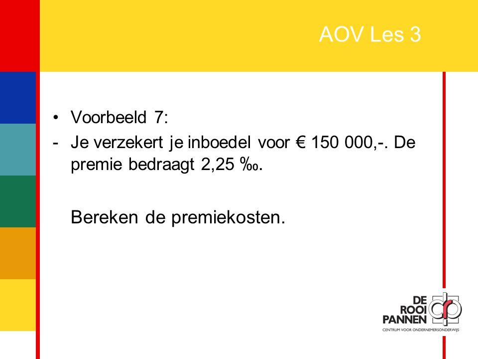 AOV Les 3 Bereken de premiekosten. Voorbeeld 7: