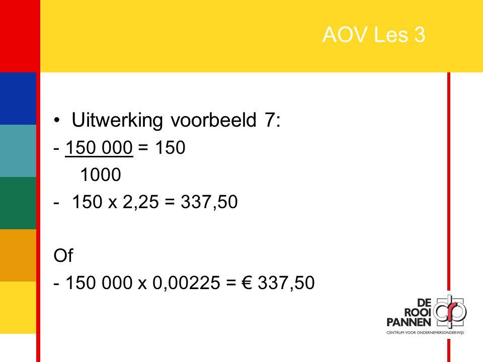 AOV Les 3 Uitwerking voorbeeld 7: - 150 000 = 150 1000