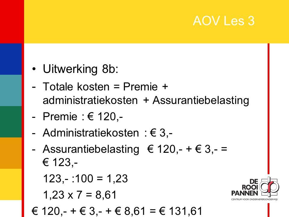 AOV Les 3 Uitwerking 8b: - Totale kosten = Premie + administratiekosten + Assurantiebelasting. Premie : € 120,-