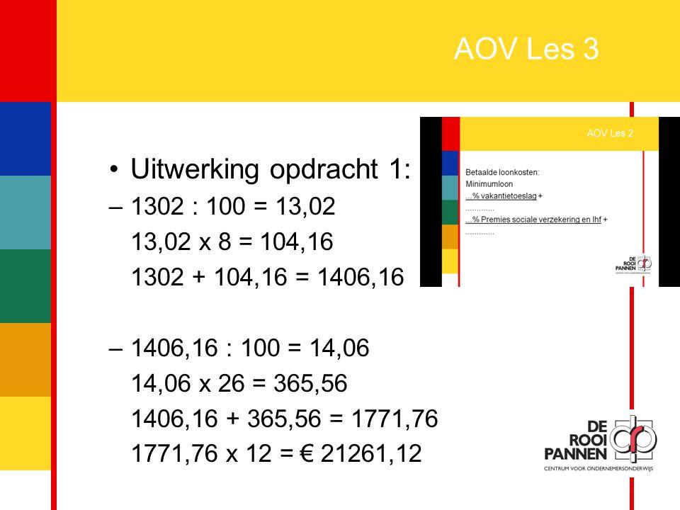 AOV Les 3 Uitwerking opdracht 1: 1302 : 100 = 13,02 13,02 x 8 = 104,16