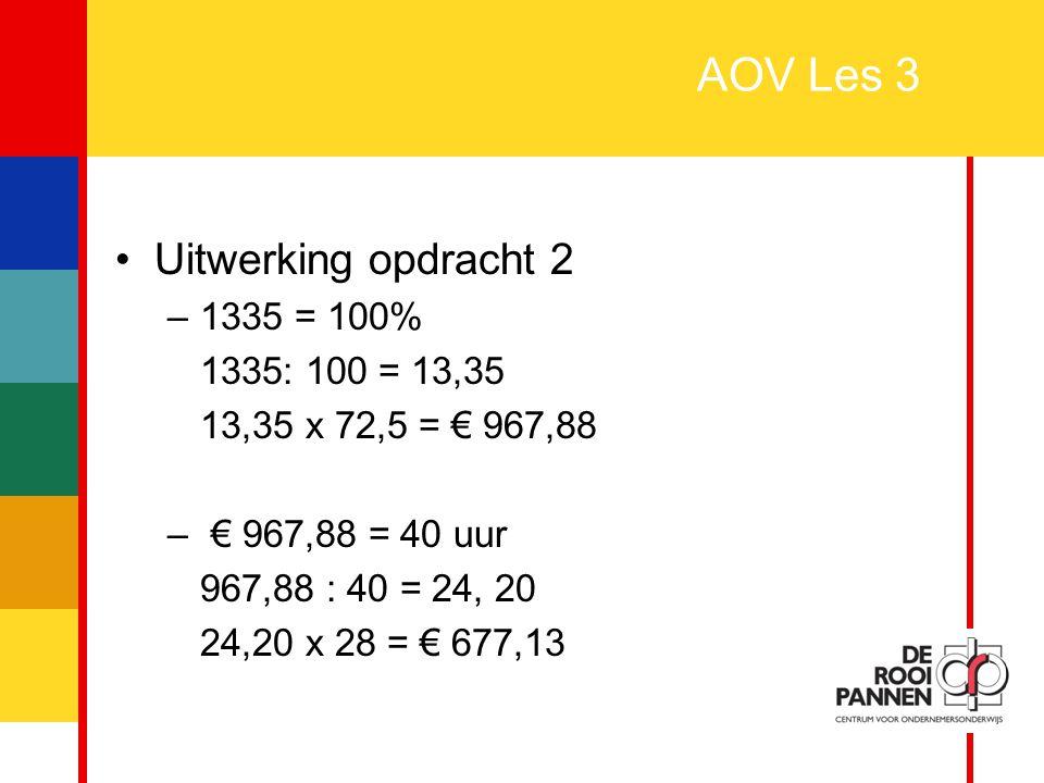 AOV Les 3 Uitwerking opdracht 2 1335 = 100% 1335: 100 = 13,35