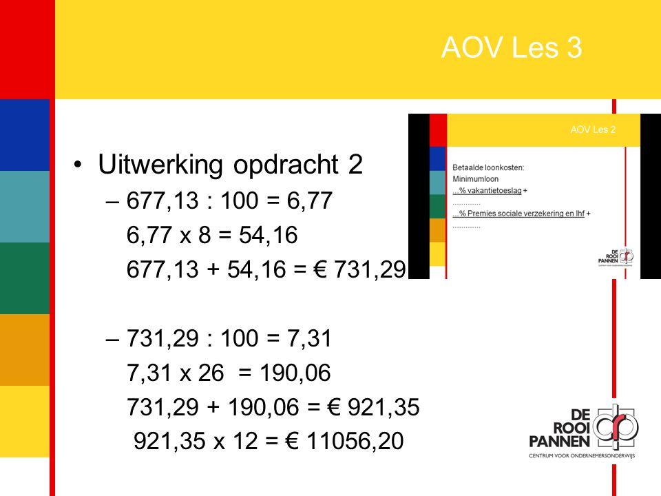 AOV Les 3 Uitwerking opdracht 2 677,13 : 100 = 6,77 6,77 x 8 = 54,16