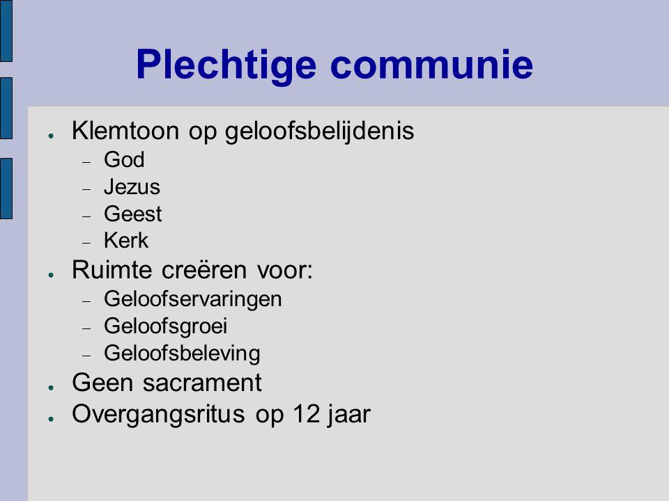 Plechtige communie Klemtoon op geloofsbelijdenis Ruimte creëren voor: