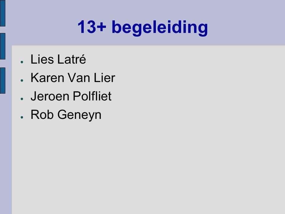 13+ begeleiding Lies Latré Karen Van Lier Jeroen Polfliet Rob Geneyn