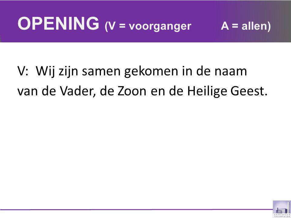 OPENING (V = voorganger A = allen)