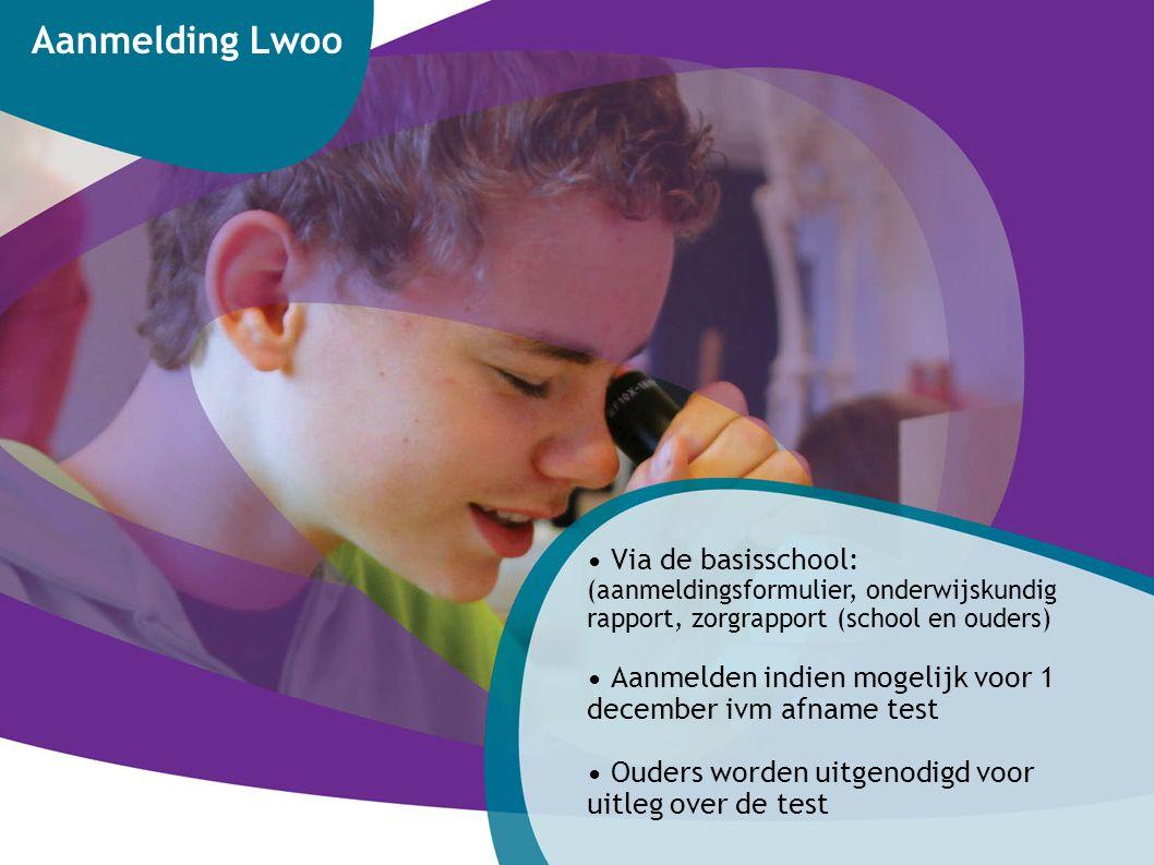 3 Aanmelding Lwoo. • Via de basisschool: (aanmeldingsformulier, onderwijskundig rapport, zorgrapport (school en ouders)