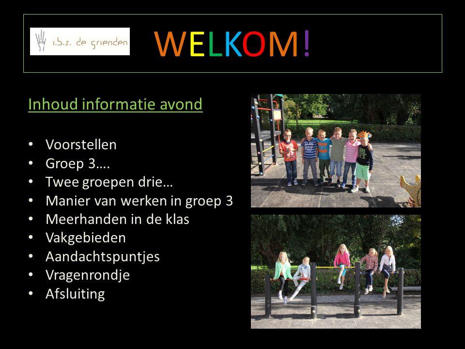 WELKOM! Inhoud informatie avond Voorstellen Groep 3….