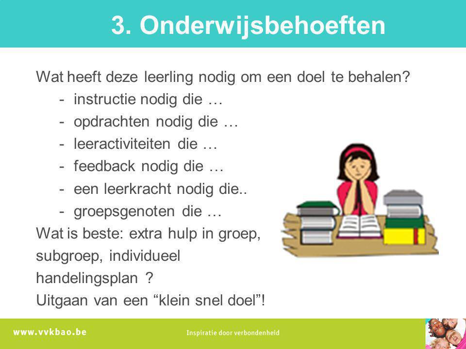 3. Onderwijsbehoeften Wat heeft deze leerling nodig om een doel te behalen instructie nodig die …