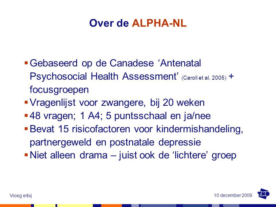 Over de ALPHA-NL Gebaseerd op de Canadese 'Antenatal Psychosocial Health Assessment' (Caroll et al, 2005) + focusgroepen.