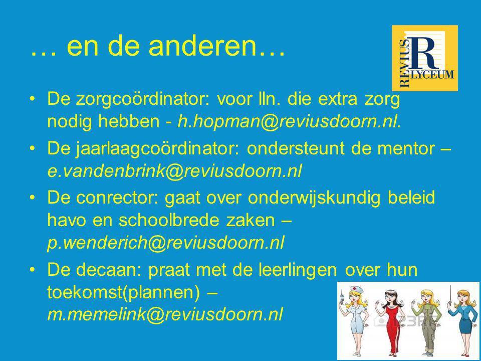 … en de anderen… De zorgcoördinator: voor lln. die extra zorg nodig hebben - h.hopman@reviusdoorn.nl.