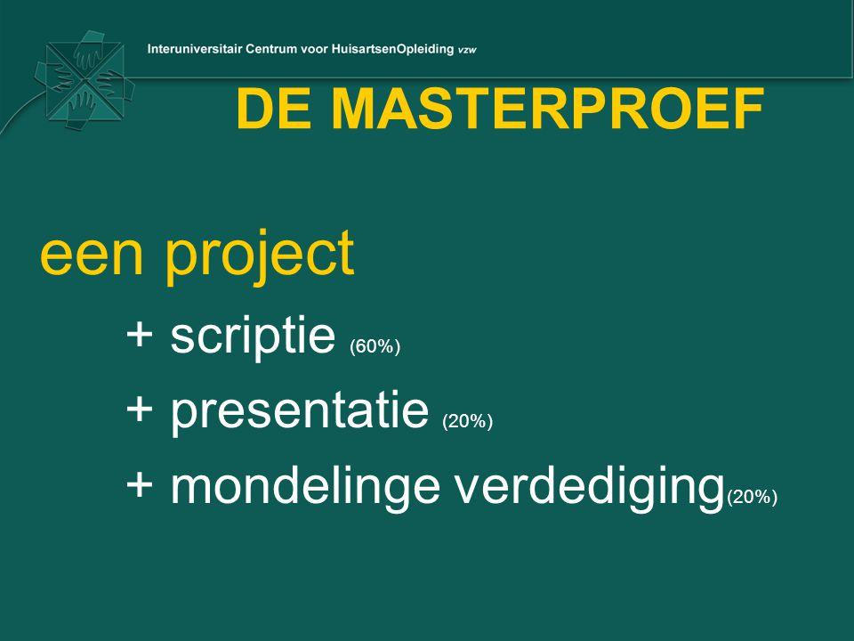 een project DE MASTERPROEF + scriptie (60%) + presentatie (20%)
