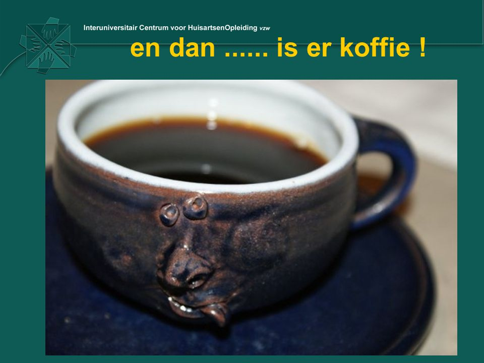 en dan ...... is er koffie !