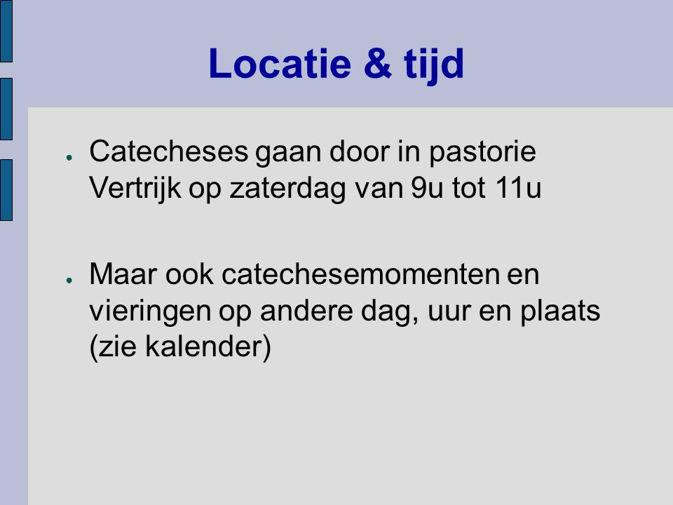 Locatie & tijd Catecheses gaan door in pastorie Vertrijk op zaterdag van 9u tot 11u.