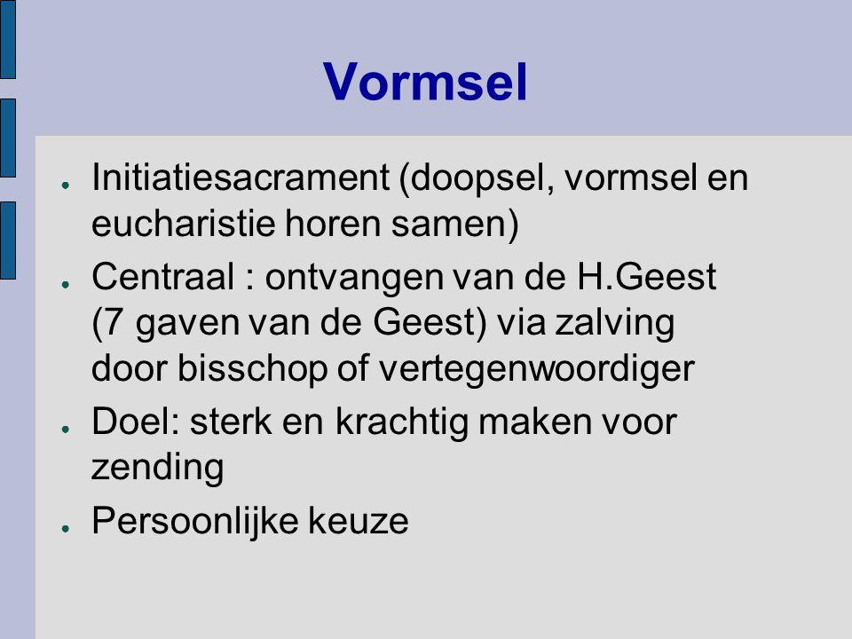 Vormsel Initiatiesacrament (doopsel, vormsel en eucharistie horen samen)
