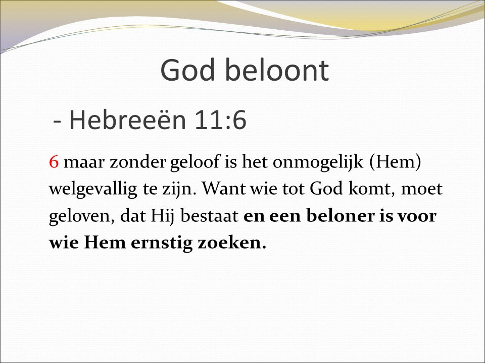 God beloont - Hebreeën 11:6