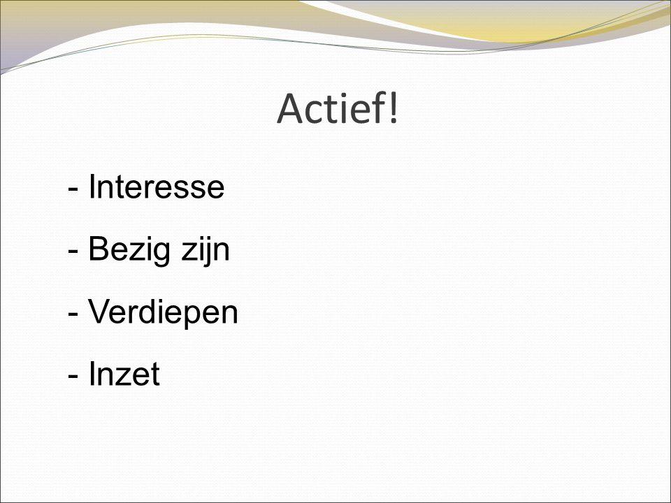 Actief! Interesse Bezig zijn Verdiepen Inzet