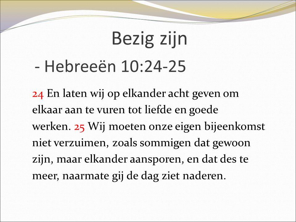 Bezig zijn - Hebreeën 10:24-25