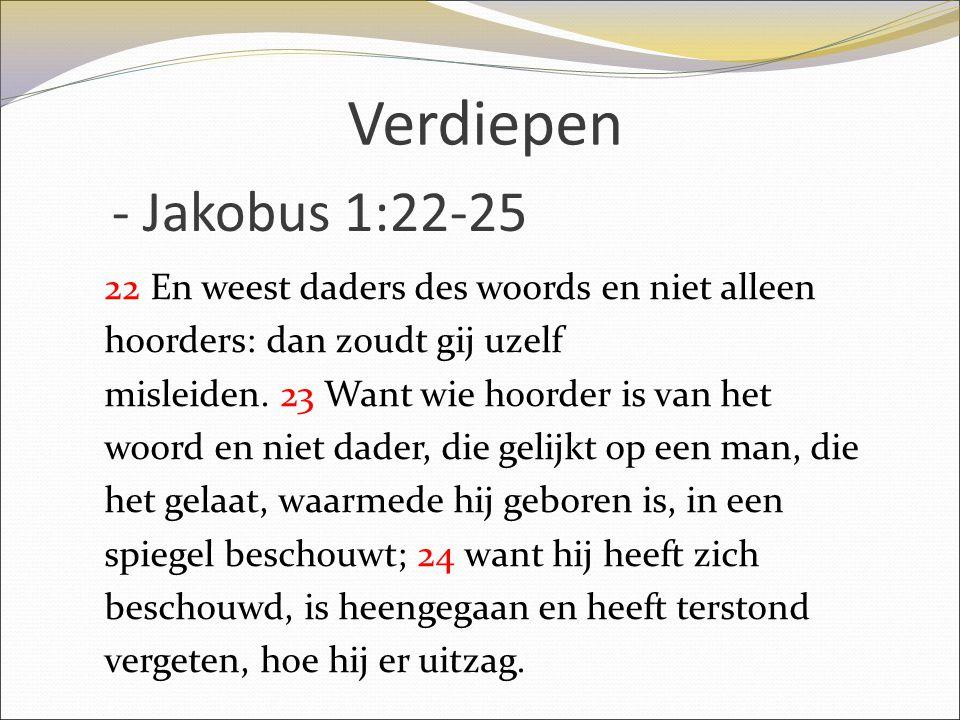 Verdiepen - Jakobus 1:22-25.