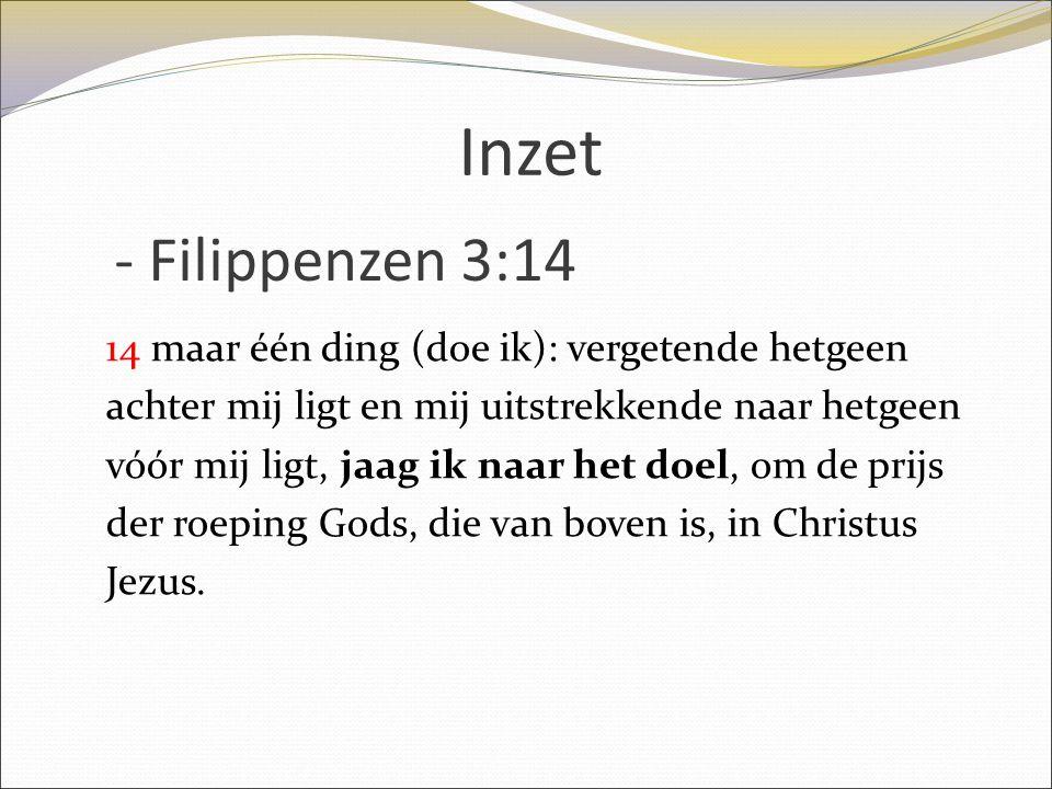 Inzet - Filippenzen 3:14.