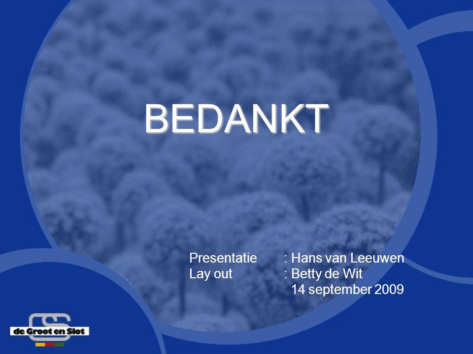 BEDANKT Presentatie : Hans van Leeuwen Lay out : Betty de Wit