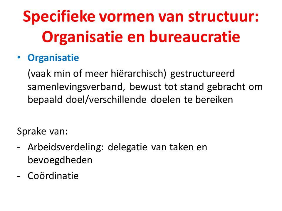 Specifieke vormen van structuur: Organisatie en bureaucratie